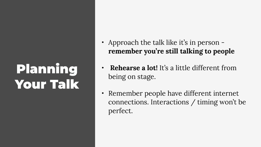 Planning Your Talk • Approach the talk like it'...