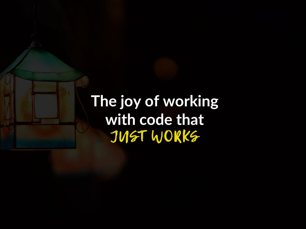 The joy of working with code that JUST WORKS