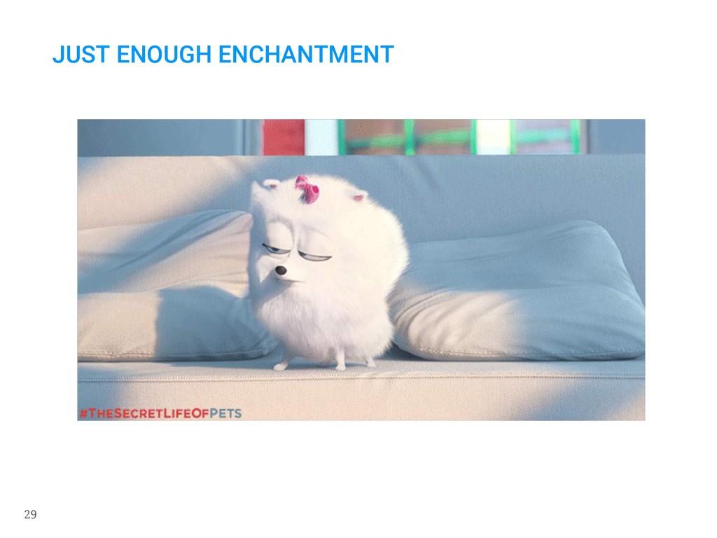 29 JUST ENOUGH ENCHANTMENT