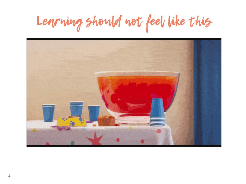 4 Learning should not feel like this