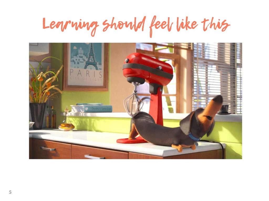 5 Learning should feel like this