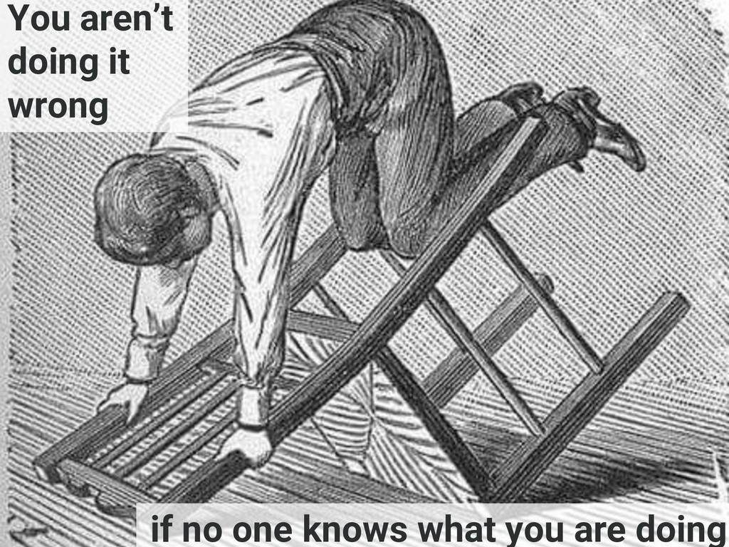 You aren't doing it wrong if no one knows what ...