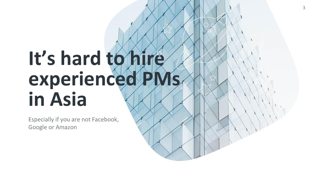 It's hard to hire experienced PMs in Asia Espec...