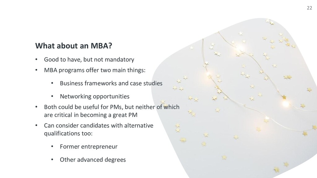 What about an MBA? • Good to have, but not mand...