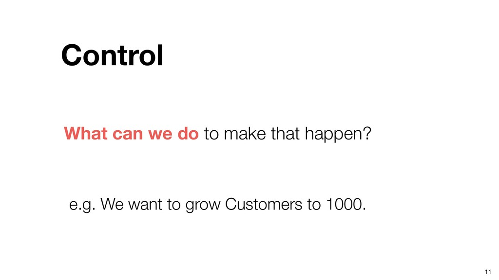 11 e.g. We want to grow Customers to 1000. What...