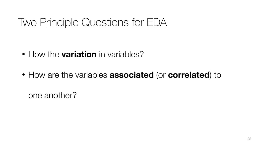 22 • How the variation in variables? • How are ...