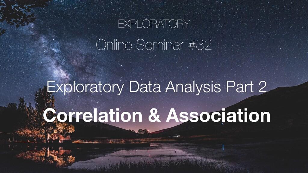 EXPLORATORY Online Seminar #32 Exploratory Data...