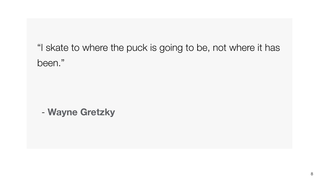"""8 - Wayne Gretzky """"I skate to where the puck is..."""