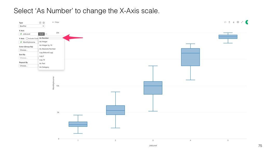 75 Select 'As Number' to change the X-Axis scal...