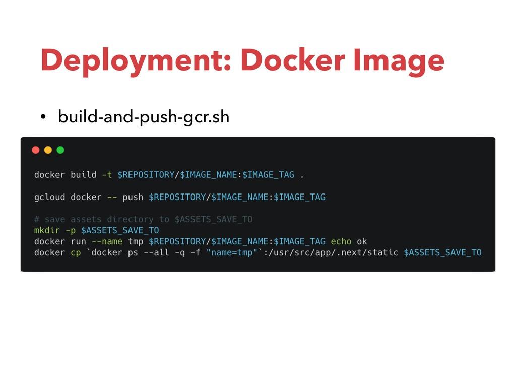 Deployment: Docker Image • build-and-push-gcr.sh