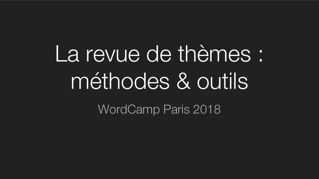 La revue de thèmes : méthodes & outils WordCamp...