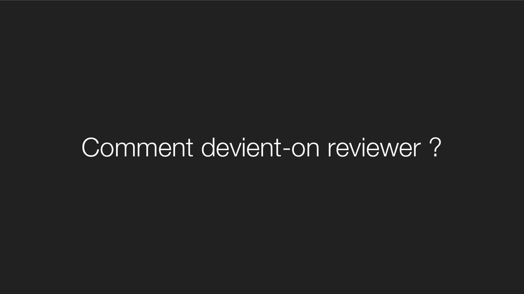 Comment devient-on reviewer ?