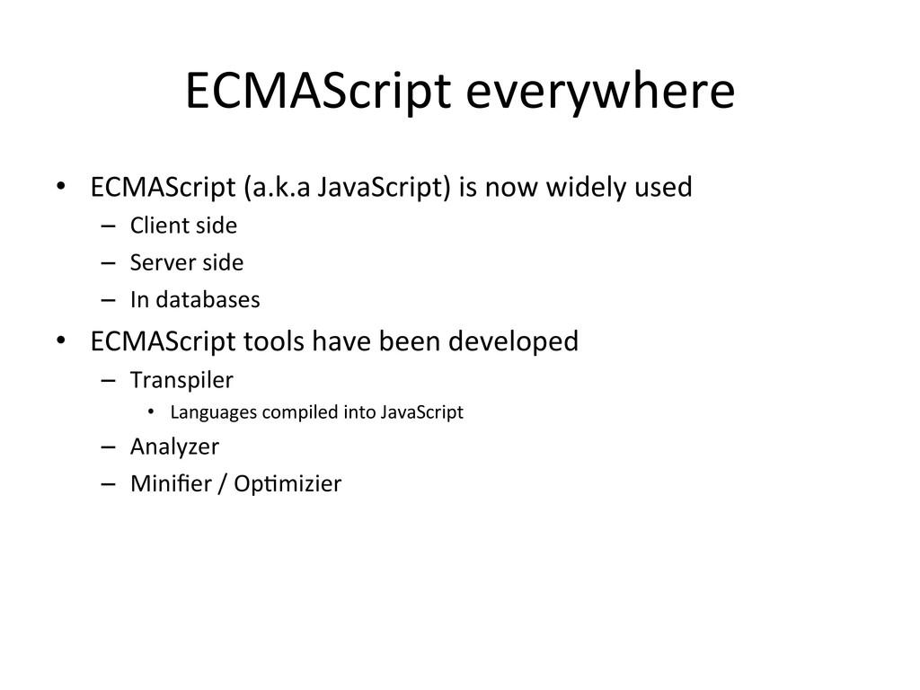 ECMAScript everywhere • ECMAScript (a....