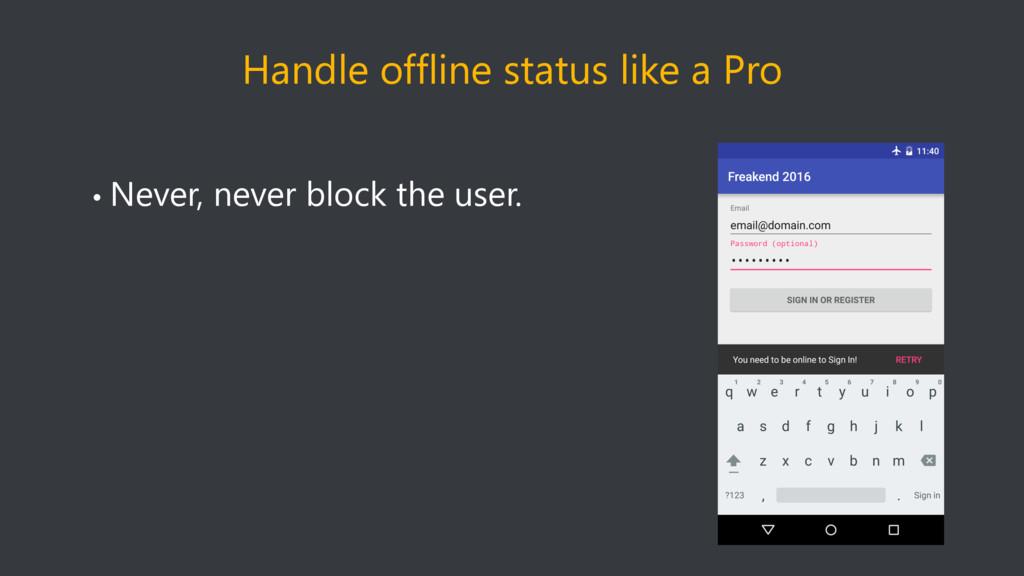 Handle offline status like a Pro • Never, never...
