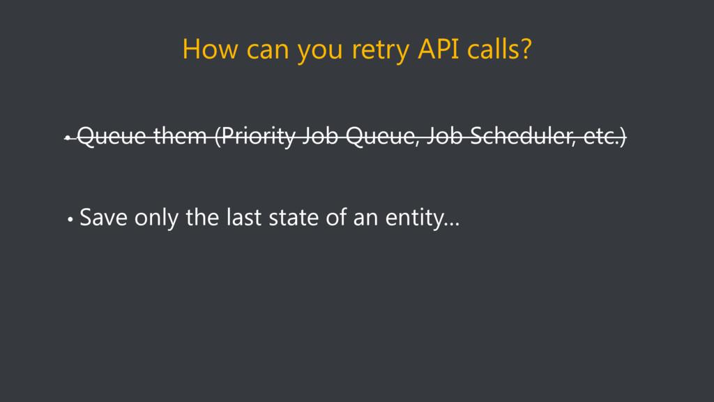 • Queue them (Priority Job Queue, Job Scheduler...
