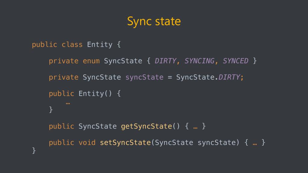 Sync state public class Entity {  private enu...