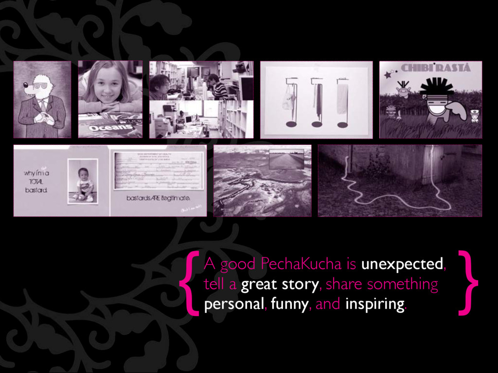 { } A good PechaKucha is unexpected, tell a gre...