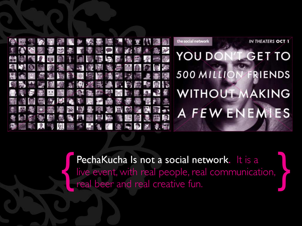 { } PechaKucha Is not a social network. It is a...