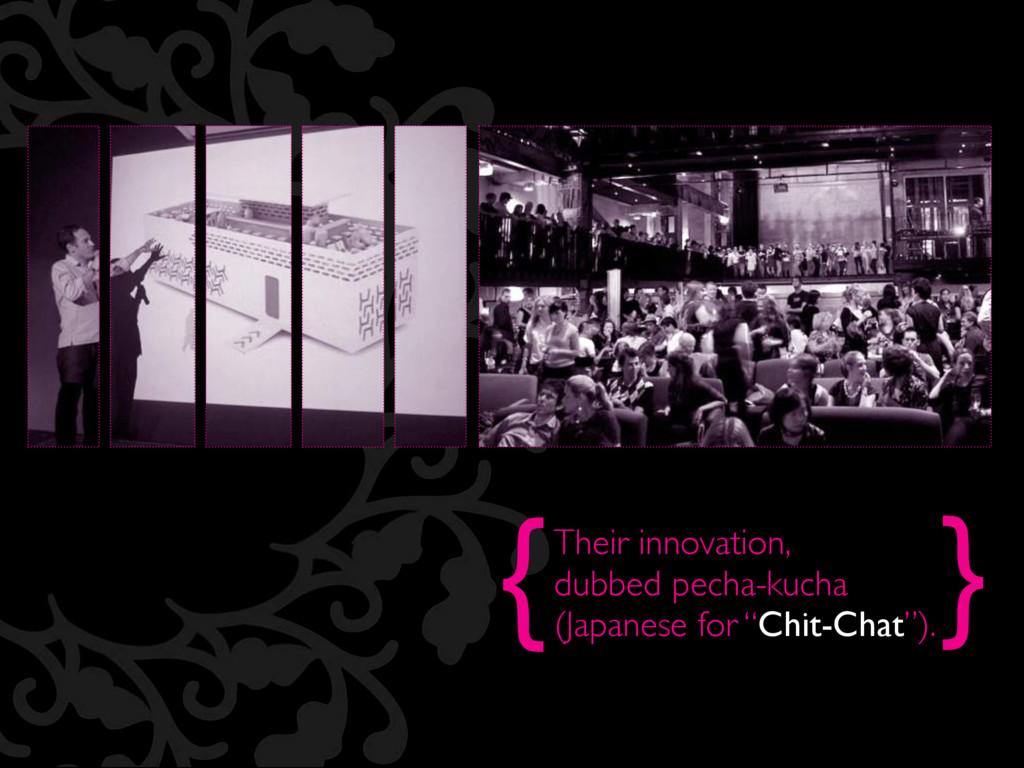 { } Their innovation, dubbed pecha-kucha (Japan...