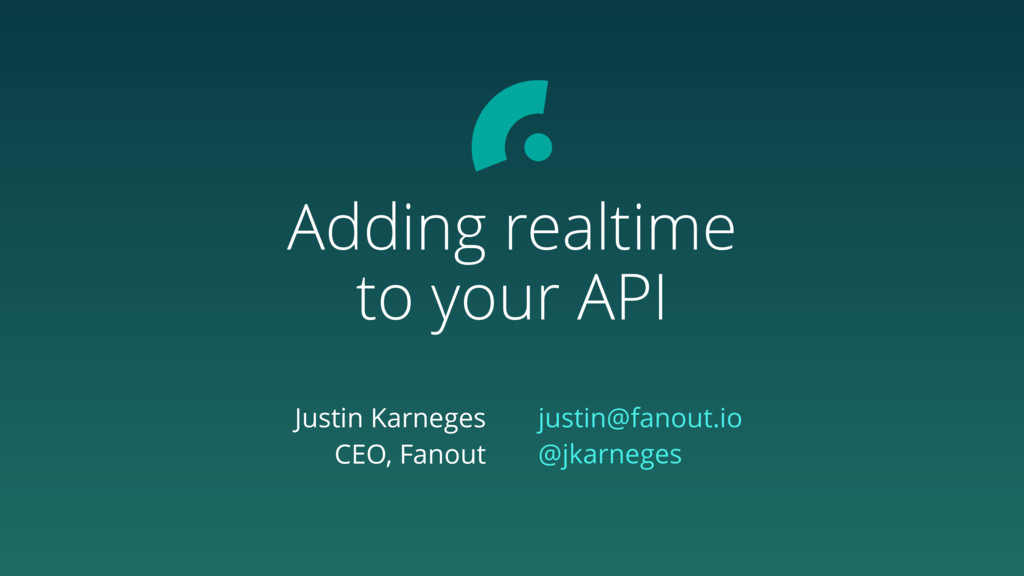 Adding realtime to your API Justin Karneges CEO...