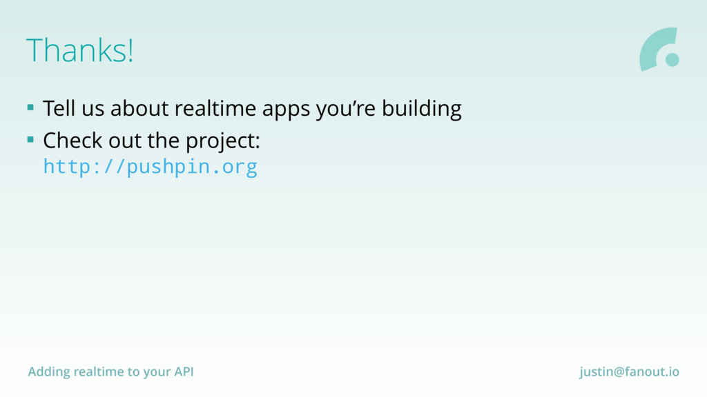 Adding realtime to your API justin@fanout.io Th...