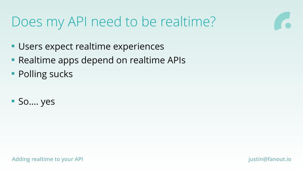 Adding realtime to your API justin@fanout.io Do...