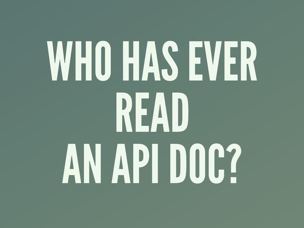 WHO HAS EVER READ AN API DOC?