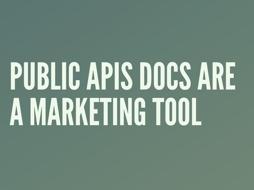 PUBLIC APIS DOCS ARE A MARKETING TOOL
