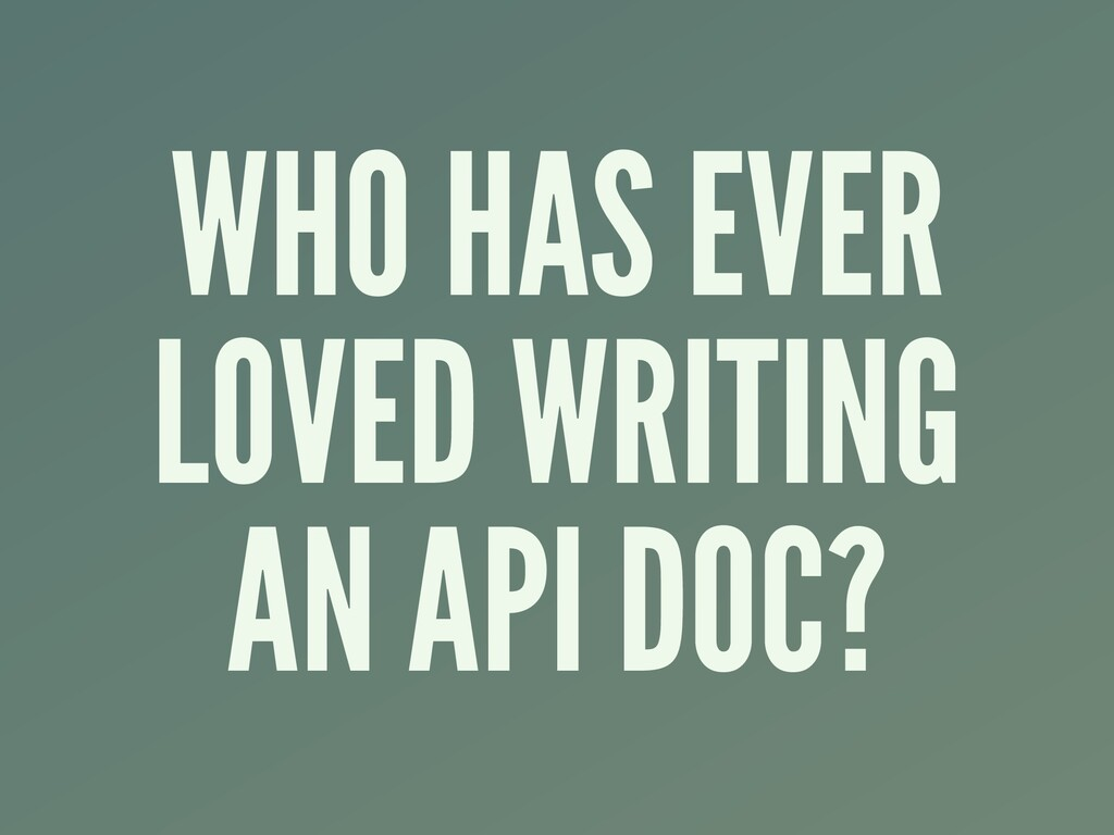 WHO HAS EVER LOVED WRITING AN API DOC?