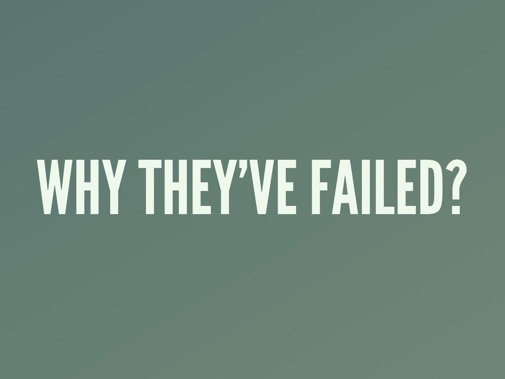 WHY THEY'VE FAILED?