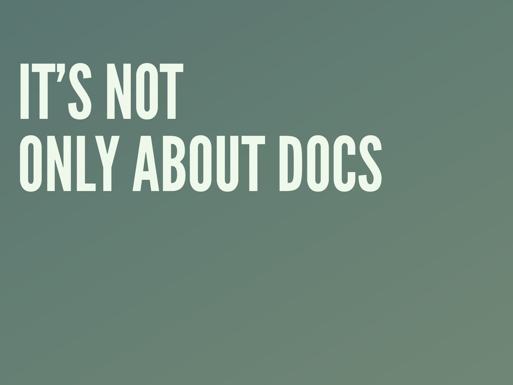 IT'S NOT ONLY ABOUT DOCS