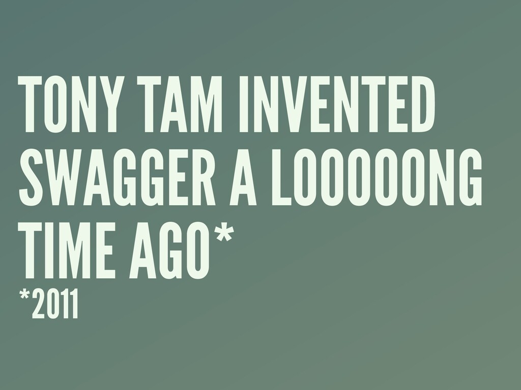 TONY TAM INVENTED SWAGGER A LOOOOONG TIME AGO* ...