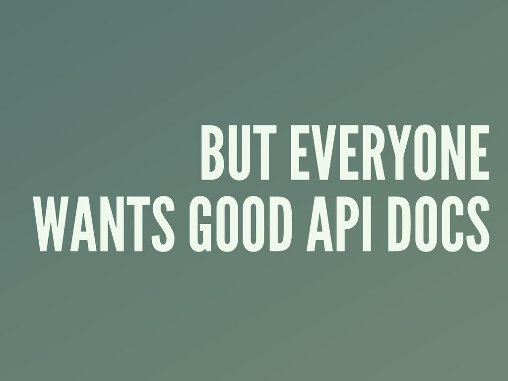 BUT EVERYONE WANTS GOOD API DOCS