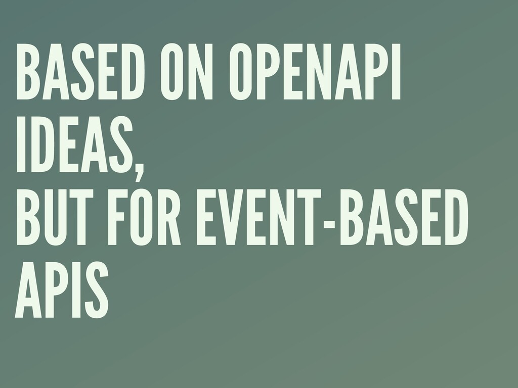 BASED ON OPENAPI IDEAS, BUT FOR EVENT-BASED APIS