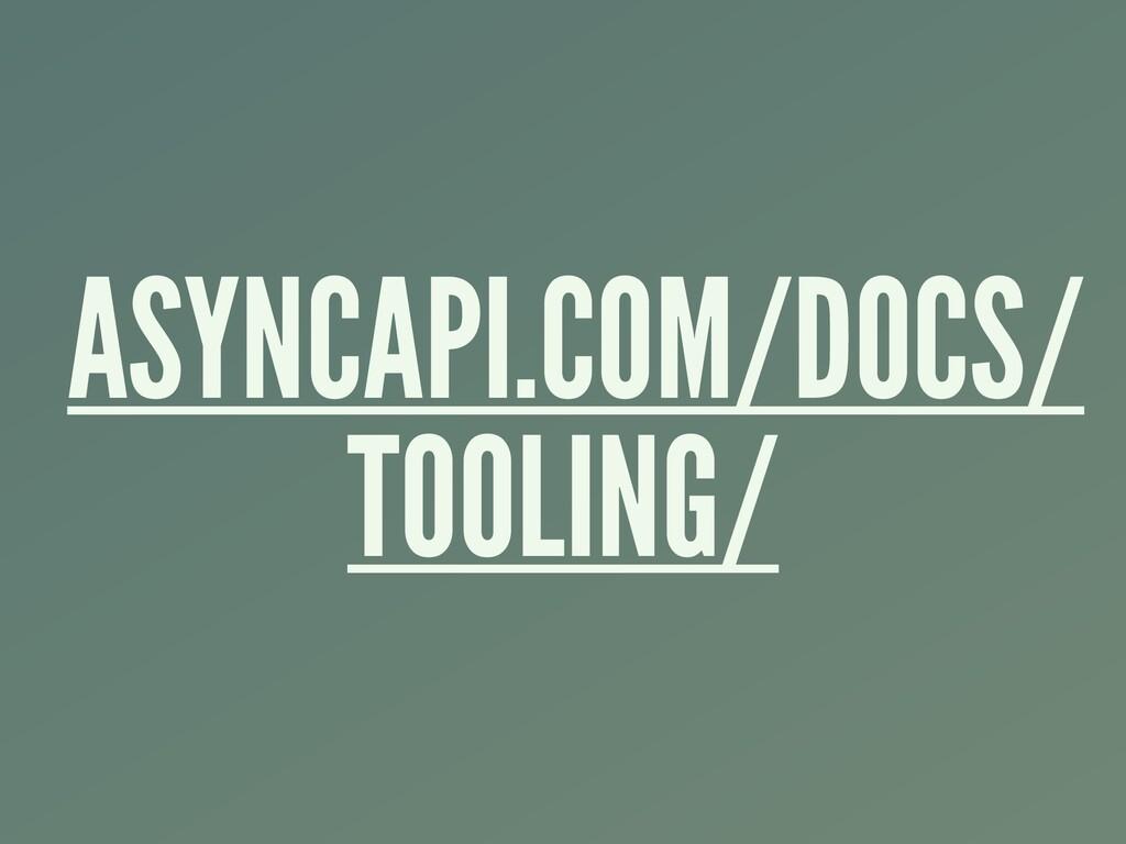 ASYNCAPI.COM/DOCS/ TOOLING/