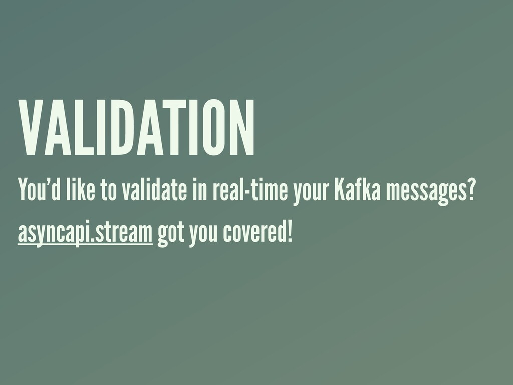 VALIDATION You'd like to validate in real-time ...