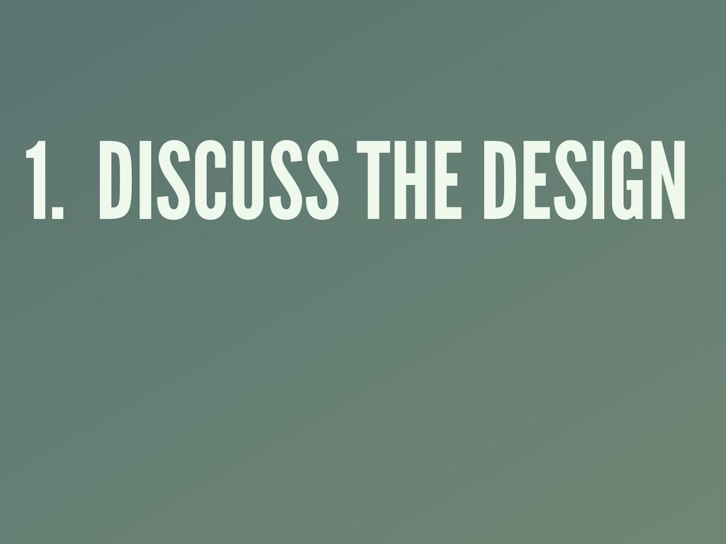 1. DISCUSS THE DESIGN