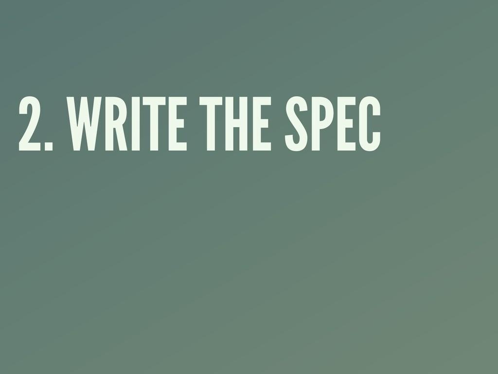 2. WRITE THE SPEC