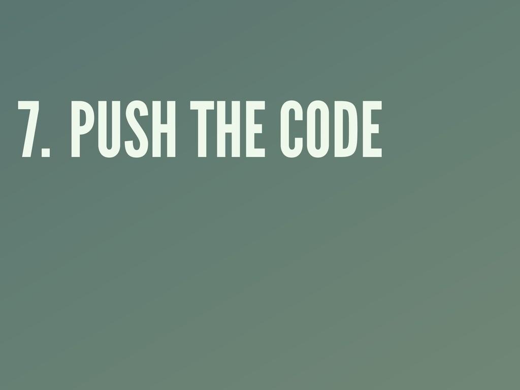 7. PUSH THE CODE