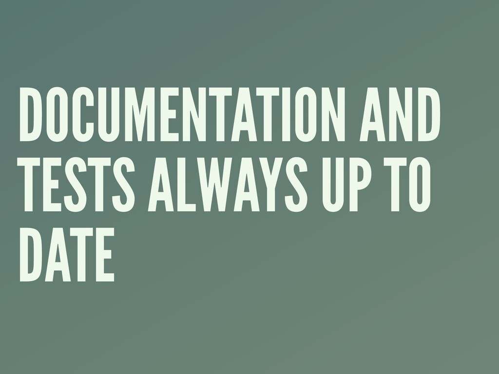 DOCUMENTATION AND TESTS ALWAYS UP TO DATE