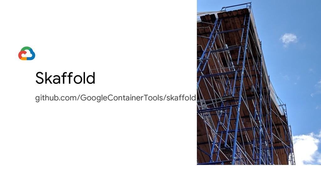 Skaffold github.com/GoogleContainerTools/skaffo...