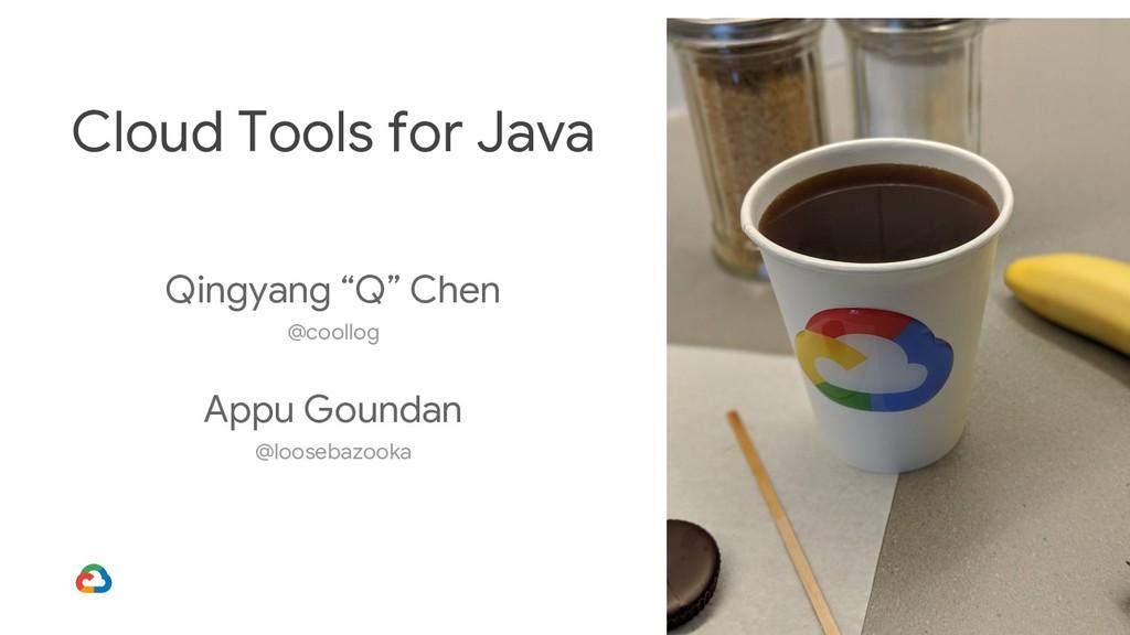 Cloud Tools for Java Appu Goundan @loosebazooka...