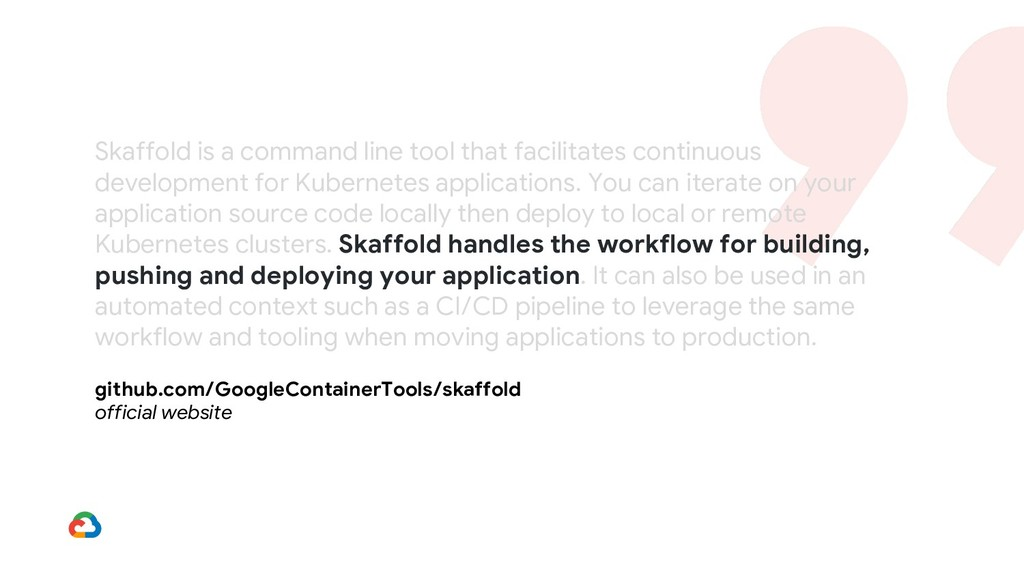 Skaffold is a command line tool that facilitate...