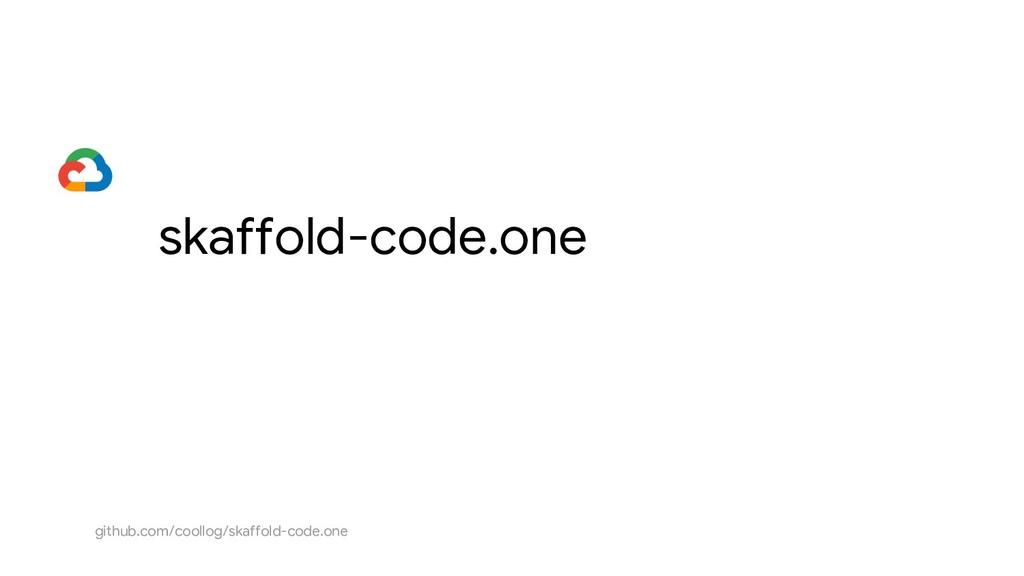 skaffold-code.one github.com/coollog/skaffold-c...