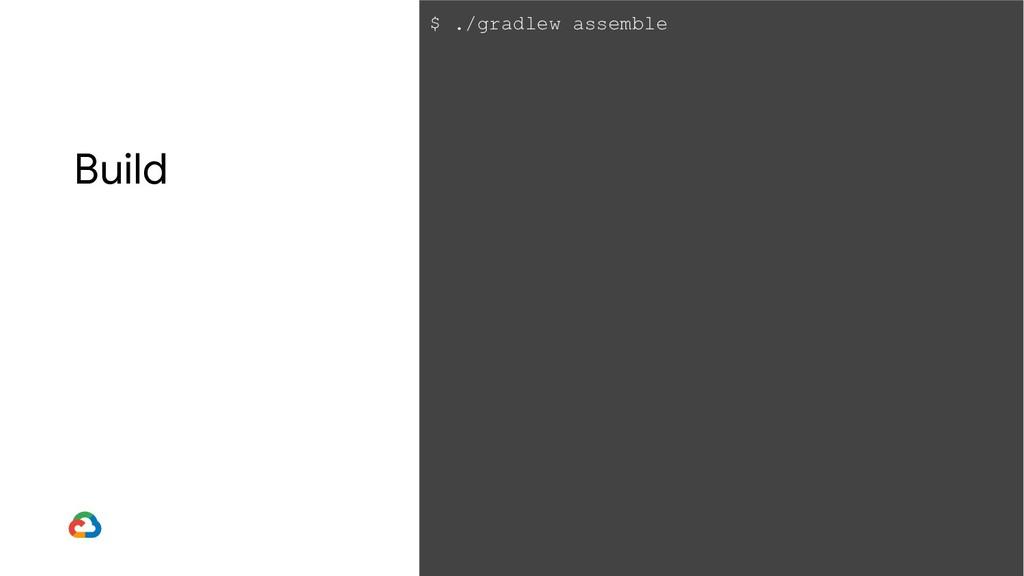 Build $ ./gradlew assemble