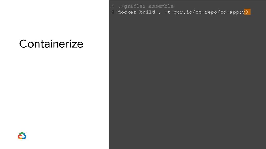 Containerize $ ./gradlew assemble $ docker buil...