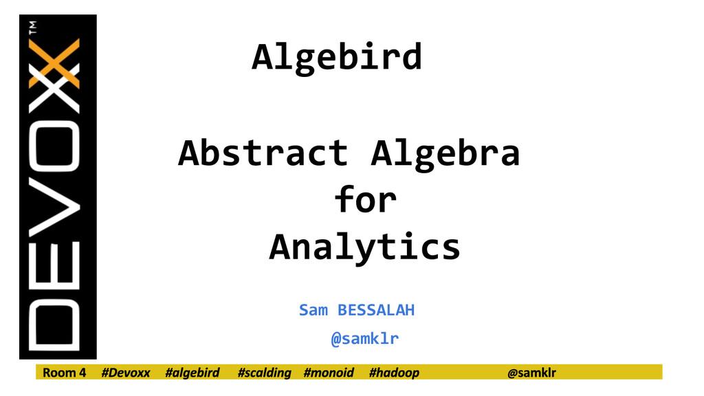 Algebird Abstract Algebra for Analytics Sam BES...