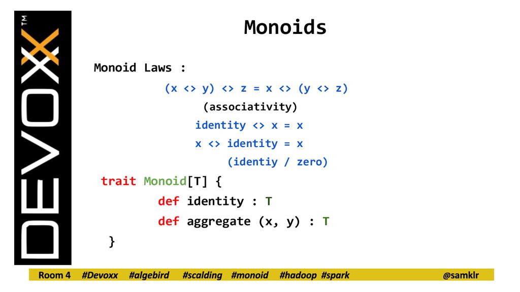 Monoids Monoid Laws : (x <> y) <> z = x <> (y <...