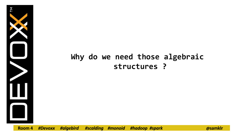 Why do we need those algebraic structures ?