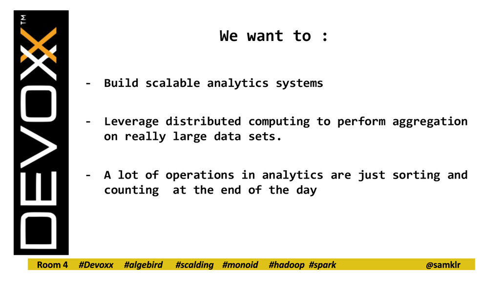 We want to : - Build scalable analytics systems...